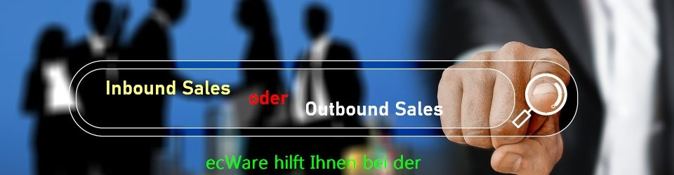 Inbound Sales oder Outbound Sales